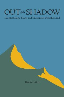Out of the Shadow: Ecopsychology, Story, and Encounters with the Land Rinda West