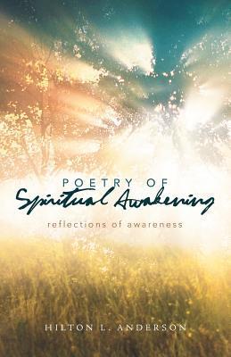 Poetry of Spiritual Awakening: Reflections of Awareness Hilton L. Anderson
