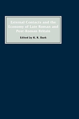 External Contacts and the Economy of Late-Roman and Post-Roman Britain K.R. Dark