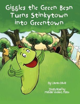 Giggles the Green Bean Turns Stinkytown Into Greentown Lauren Davis