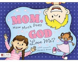 Mom, How Much Does God Love Me?  by  Wanda E. Binion