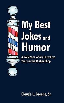 My Best Jokes and Humor Claude L. Greene Sr.