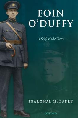 Eoin ODuffy: A Self-Made Hero Fearghal McGarry