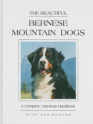The Beautiful Bernese Mountain Dogs: A Complete American Handbook  by  Diane Russ