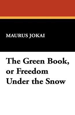 The Green Book, or Freedom Under the Snow  by  Mór Jókai