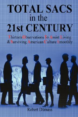 Total Sacs in the 21st Century: Thirteen Observations to Assist Living & Surviving American Culture Smoothly Robert Dumass
