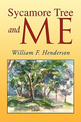 Sycamore Tree and Me William F. Henderson