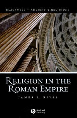 Religion in the Roman Empire James B. Rives