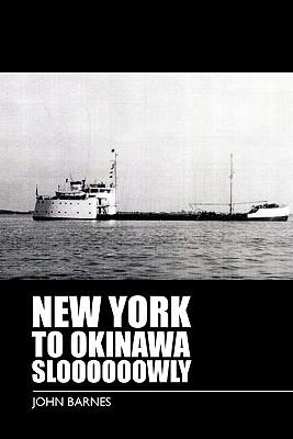 New York to Okinawa Sloooooowly  by  John            Barnes
