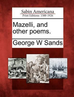 Mazelli, and Other Poems.  by  George W. Sands