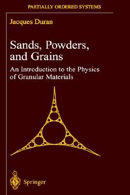 Sands, Powders, and Grains: An Introduction to the Physics of Granular Materials  by  Jacques Duran