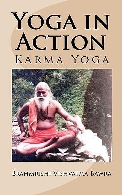 Yoga in Action: Karma Yoga Brahmrishi Vishvatma Bawra