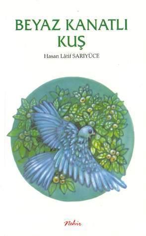 Beyaz Kanatlı Kuş  by  Hasan Latif Sarıyüce