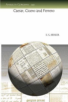Caesar, Cicero and Ferrero  by  E. G. Siehler