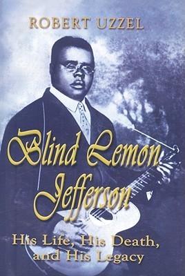 Blind Lemon Jefferson: His Life, His Death, and His Legacy Robert L. Uzzel