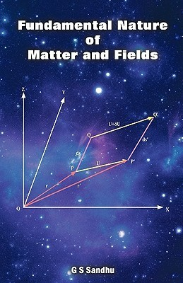 Fundamental Nature of Matter and Fields  by  G.S. Sandhu