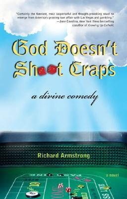 God Doesnt Shoot Craps: A Divine Comedy  by  Richard   Armstrong