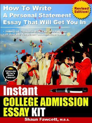 Instant College Admission Essay Kit - How to Write a Personal Statement Essay That Will Get You in Shaun Fawcett