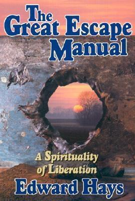 The Great Escape Manual: A Spirituality of Liberation Edward Hays