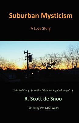 Suburban Mysticism: A Love Story  by  R. Scott De Snoo