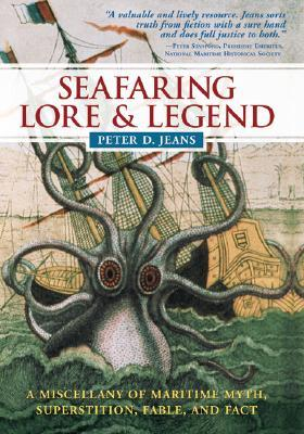 Seafaring Lore & Legend: A Miscellany of Maritime Myth, Superstition, Fable, and Fact Peter D. Jeans