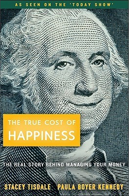 The True Cost of Happiness: The Real Story Behind Managing Your Money Stacey Tisdale