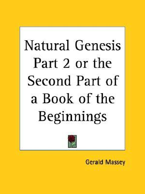Natural Genesis Part 2 or the Second Part of a Book of the Beginnings  by  Gerald Massey
