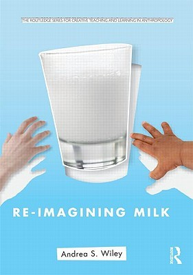 Re-Imagining Milk  by  Andrea Wiley