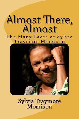 Almost There, Almost: The Many Faces of Sylvia Traymore Morrison Sylvia Traymore Morrison