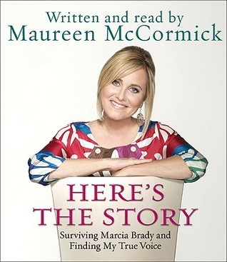 Heres the Story: Surviving Marcia Brady and Finding My True Voice  by  Maureen McCormick