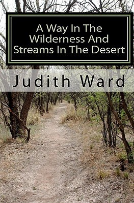 A Way in the Wilderness and Streams in the Desert Judith Ward