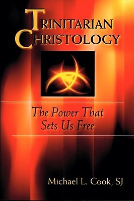Trinitarian Christology: The Power that Sets us Free  by  Michael L.  Cook