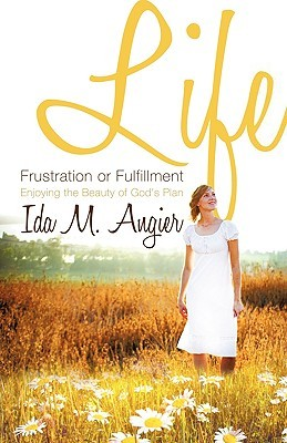 Life - Frustration or Fulfillment  by  Ida M. Angier