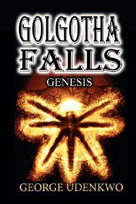 Golgotha Falls: Genesis  by  George Udenkwo