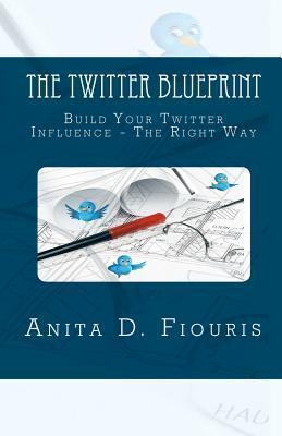 The Twitter Blueprint  by  Anita Fiouris