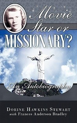 Movie Star or Missionary?: An Autobiography  by  Dorine Hawkins Stewart