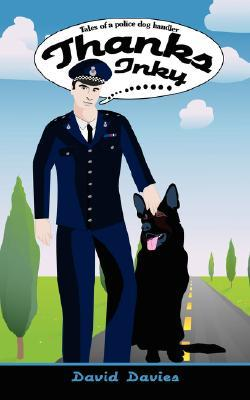 Thanks Inky: Tales of a Police Dog Handler  by  David Davies