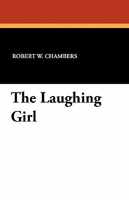 The Laughing Girl  by  Robert W. Chambers
