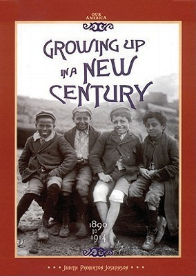 Growing Up in a New Century, 1890 to 1914 Judith Pinkerton Josephson