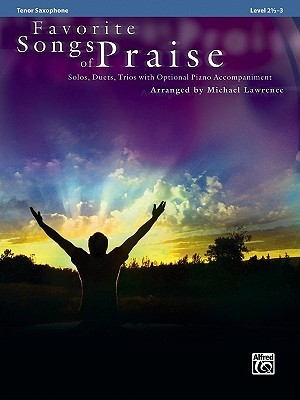 Favorite Songs of Praise (Solo-Duet-Trio with Optional Piano): Tenor Sax (Favorite Songs of Praise: Level 2 1/2-3)  by  Michael  Lawrence