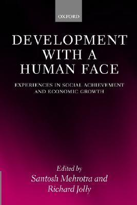 Develpment with a Human Face: Experiences in Social Achievemnt and Economic Growth Richard Jolly