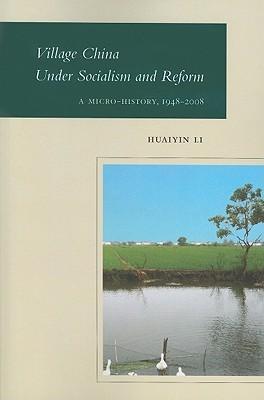 Village China Under Socialism and Reform: A Micro-History, 1948-2008 Huaiyin Li