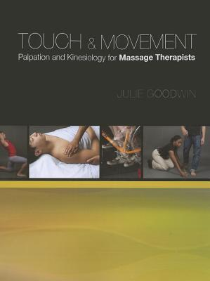 Touch & Movement: Palpation and Kinesiology for Massage Therapists  by  Julie Goodwin