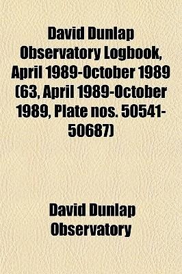 David Dunlap Observatory Logbook, April 1989-October 1989 (63, April 1989-October 1989, Plate Nos. 50541-50687)  by  David Dunlap Observatory