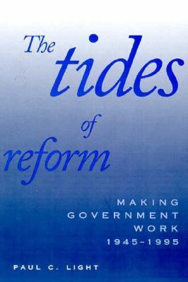 The Tides of Reform: Making Government Work, 1945-1995  by  Paul C. Light