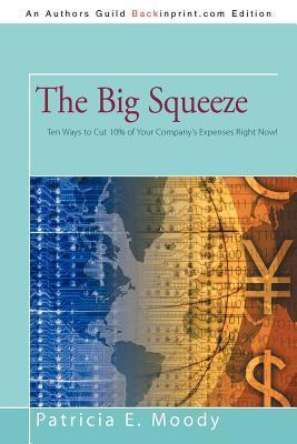 The Big Squeeze: Ten Ways to Cut Your Spending 10% Right Now!  by  Patricia E. Moody