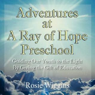 Adventures at a Ray of Hope Preschool Rosie Wiggins