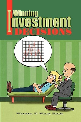 Winning Investment Decisions  by  Walter F. Wild