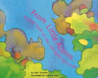 From Little Acorns ...: A First Look at the Life Cycle of a Tree  by  Sam Godwin