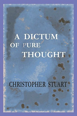 A Dictum of Pure Thought  by  Christopher Stuart